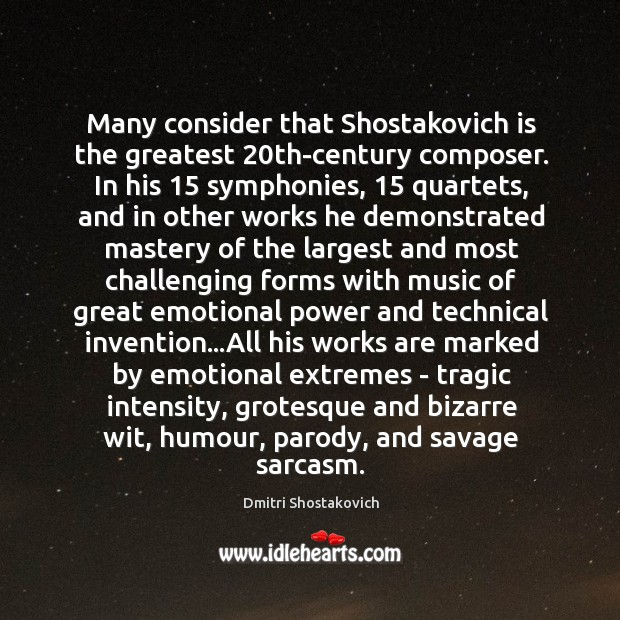 Many consider that Shostakovich is the greatest 20th-century composer. In his 15 symphonies, 15 Image