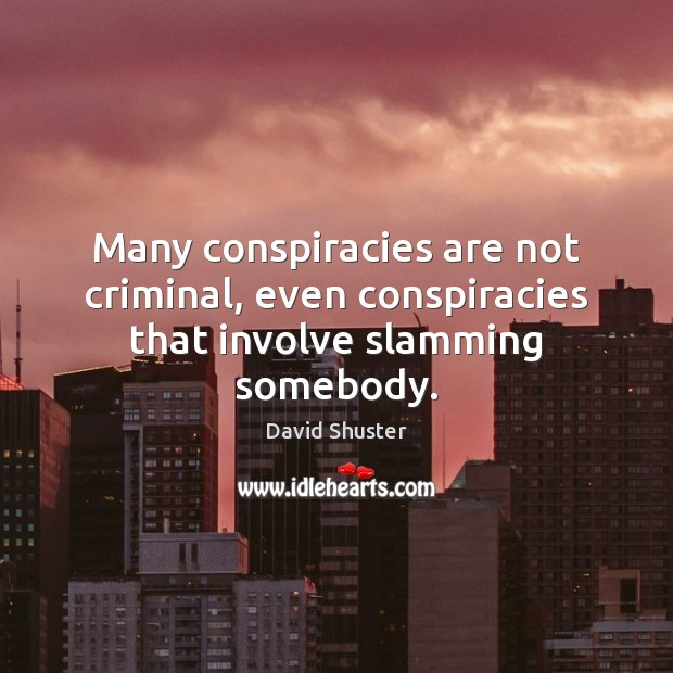 Image, Many conspiracies are not criminal, even conspiracies that involve slamming somebody.