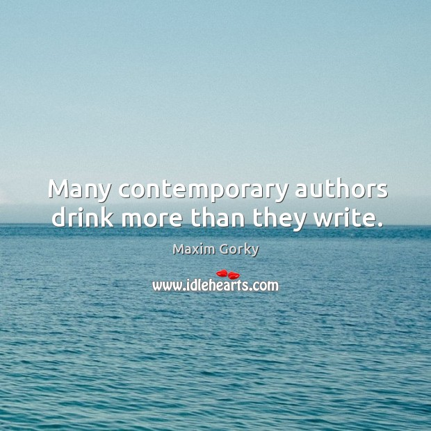 Many contemporary authors drink more than they write. Image