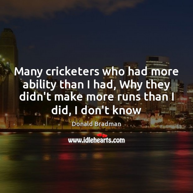 Many cricketers who had more ability than I had, Why they didn't Image