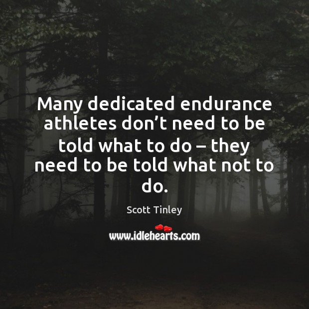 Many dedicated endurance athletes don't need to be told what to Image