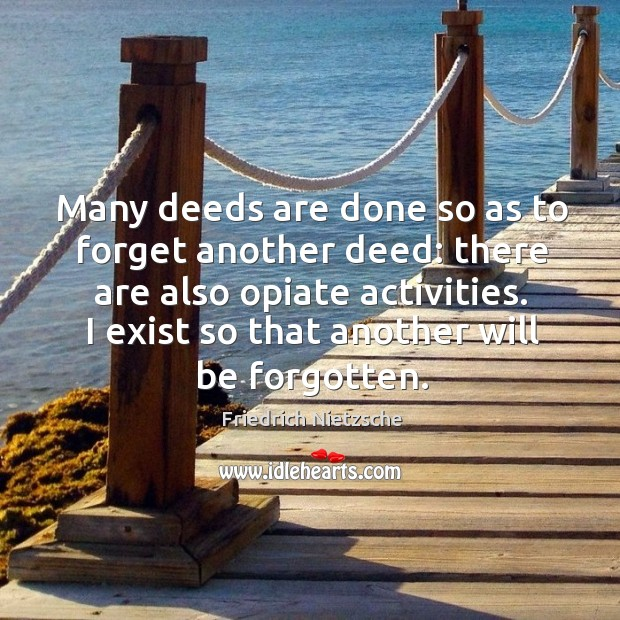 Many deeds are done so as to forget another deed: there are Image