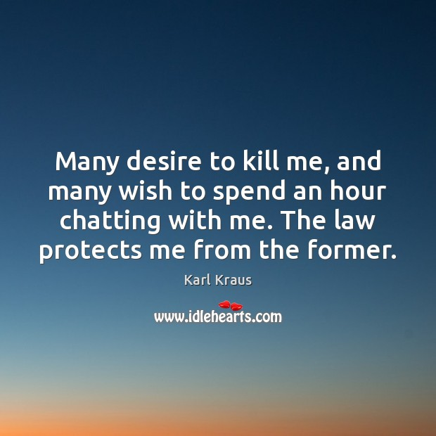 Many desire to kill me, and many wish to spend an hour Karl Kraus Picture Quote