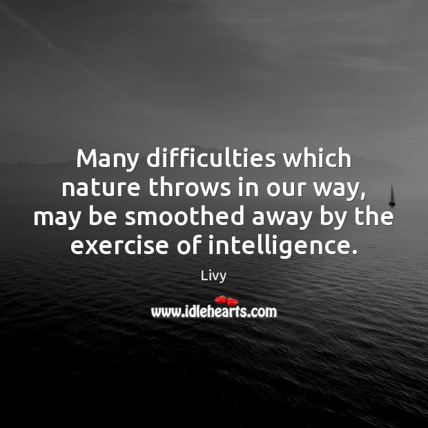 Many difficulties which nature throws in our way, may be smoothed away Livy Picture Quote