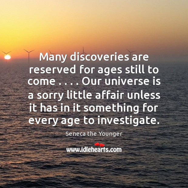 Image, Many discoveries are reserved for ages still to come . . . . Our universe is
