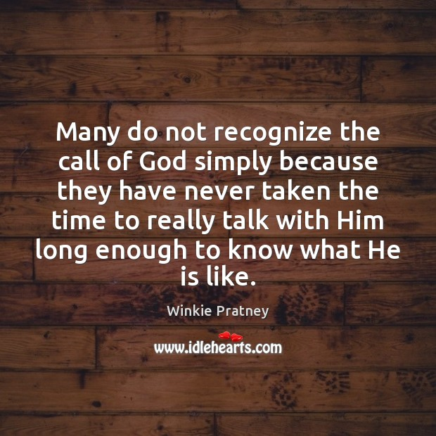 Many do not recognize the call of God simply because they have Winkie Pratney Picture Quote