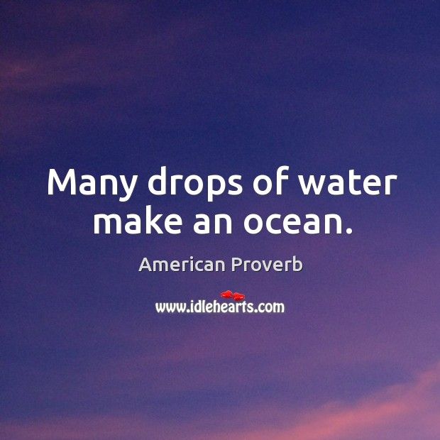 Many drops of water make an ocean. Image