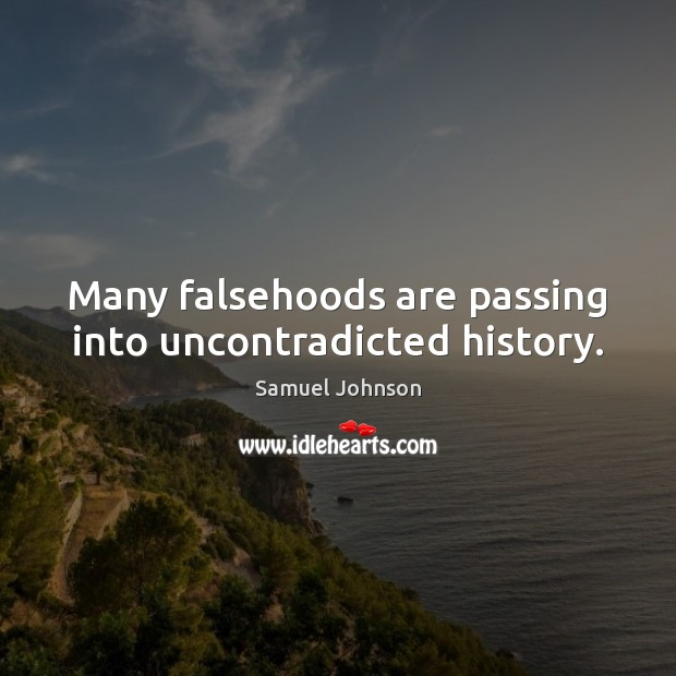 Image, Many falsehoods are passing into uncontradicted history.