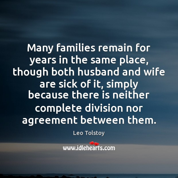 Many families remain for years in the same place, though both husband Leo Tolstoy Picture Quote