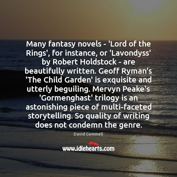 Many fantasy novels – 'Lord of the Rings', for instance, or 'Lavondyss' David Gemmell Picture Quote