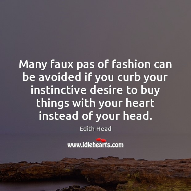 Many faux pas of fashion can be avoided if you curb your Edith Head Picture Quote
