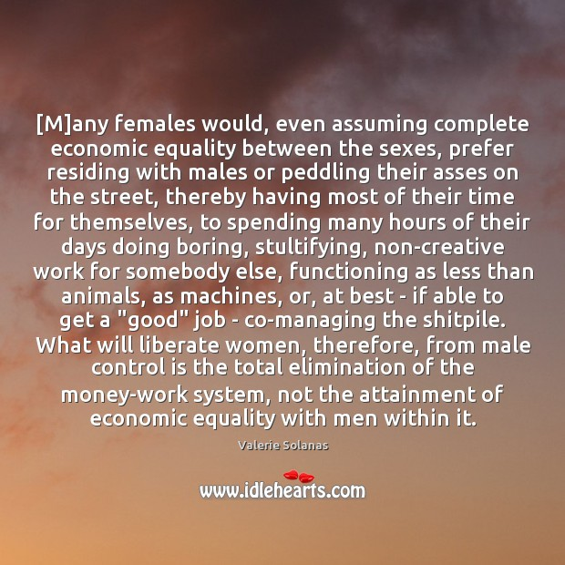 [M]any females would, even assuming complete economic equality between the sexes, Liberate Quotes Image