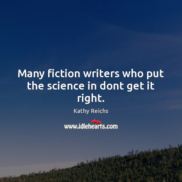 Many fiction writers who put the science in dont get it right. Image