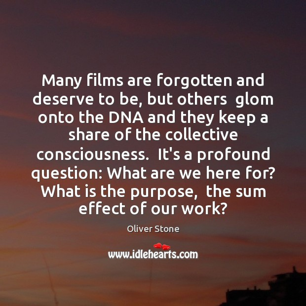 Many films are forgotten and deserve to be, but others  glom onto Oliver Stone Picture Quote