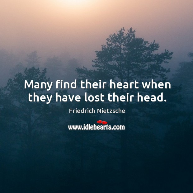 Image, Many find their heart when they have lost their head.