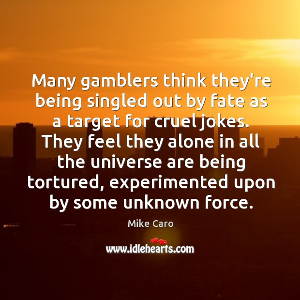 Many gamblers think they're being singled out by fate as a target Image