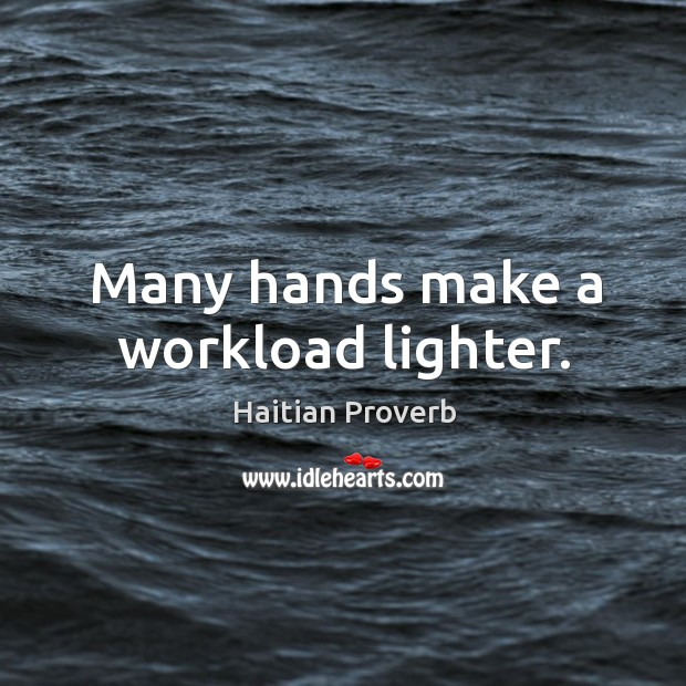 Many hands make a workload lighter. Haitian Proverbs Image