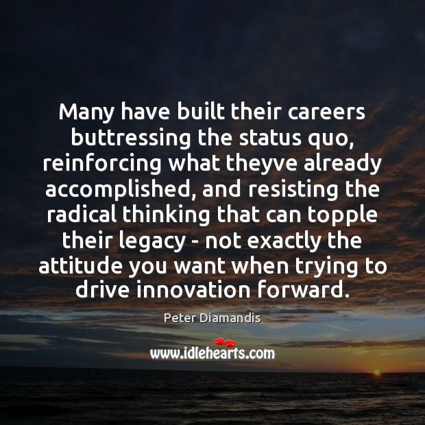 Many have built their careers buttressing the status quo, reinforcing what theyve Image
