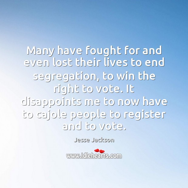 Many have fought for and even lost their lives to end segregation, Jesse Jackson Picture Quote