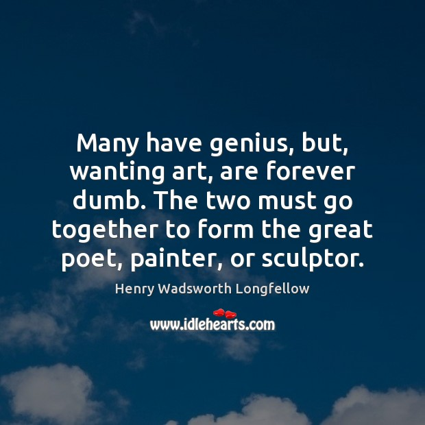 Image, Many have genius, but, wanting art, are forever dumb. The two must