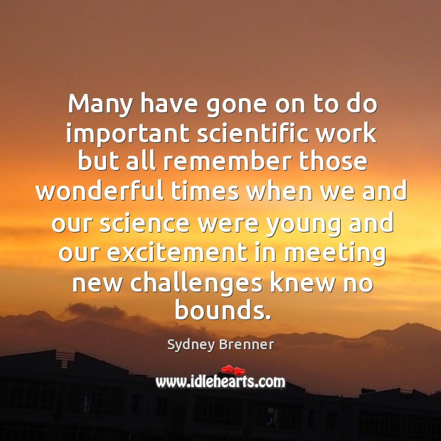 Many have gone on to do important scientific work but all remember those wonderful Sydney Brenner Picture Quote