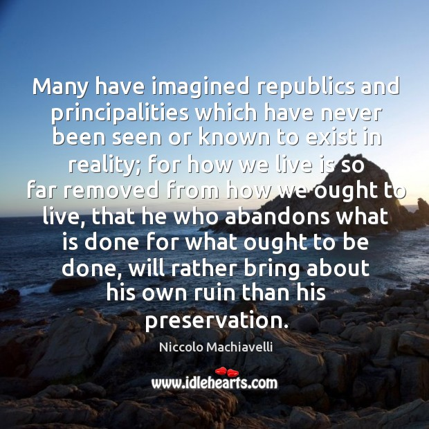 Image, Many have imagined republics and principalities which have never been seen or