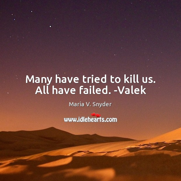 Many have tried to kill us. All have failed. -Valek Maria V. Snyder Picture Quote