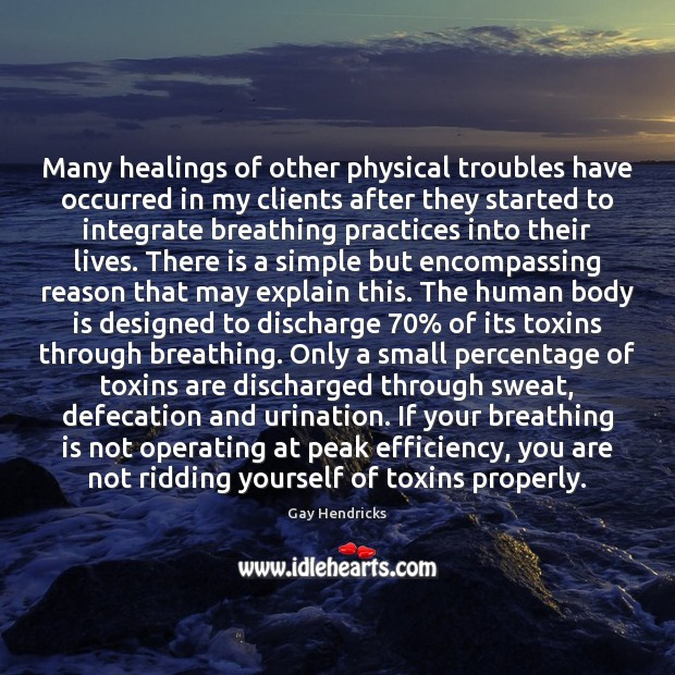 Many healings of other physical troubles have occurred in my clients after Gay Hendricks Picture Quote