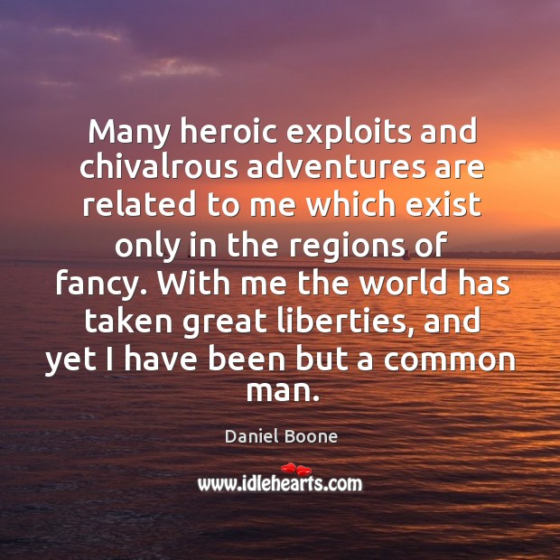 Many heroic exploits and chivalrous adventures are related to me which exist Daniel Boone Picture Quote