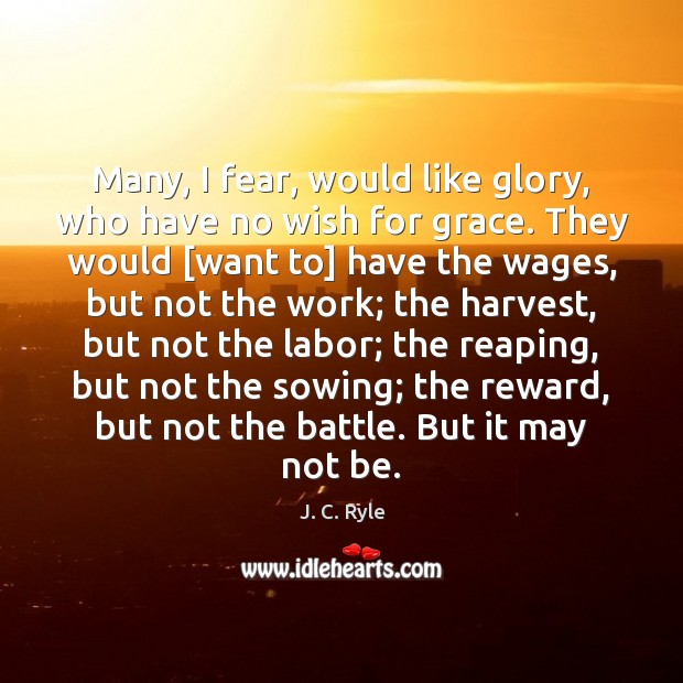 Many, I fear, would like glory, who have no wish for grace. Image