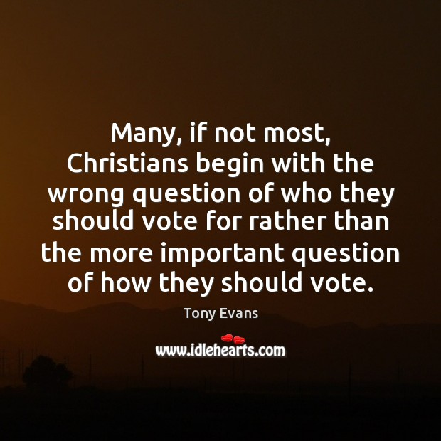 Many, if not most, Christians begin with the wrong question of who Tony Evans Picture Quote