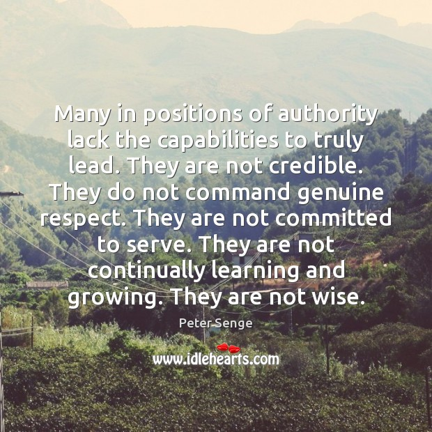 Many in positions of authority lack the capabilities to truly lead. They Peter Senge Picture Quote