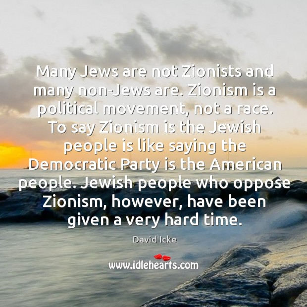 Many Jews are not Zionists and many non-Jews are. Zionism is a Image