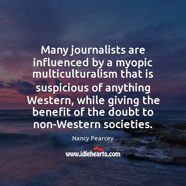 Image, Many journalists are influenced by a myopic multiculturalism that is suspicious of