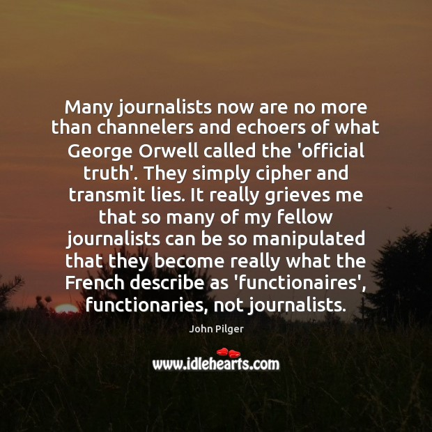 Image, Many journalists now are no more than channelers and echoers of what