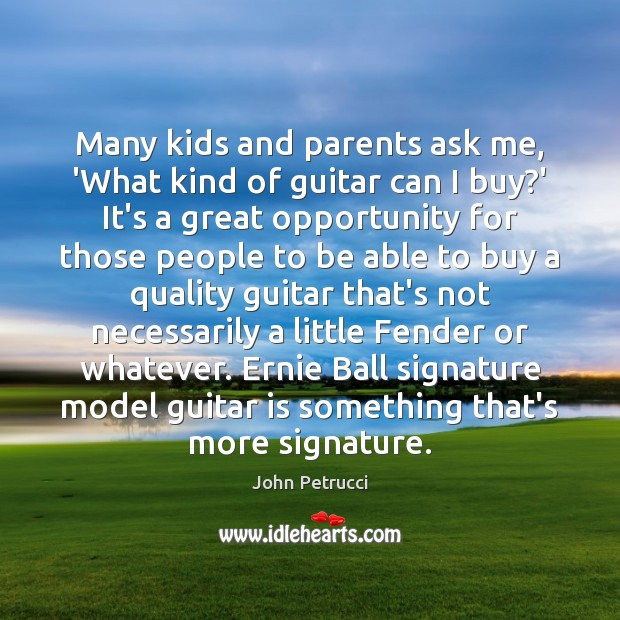 Many kids and parents ask me, 'What kind of guitar can I John Petrucci Picture Quote