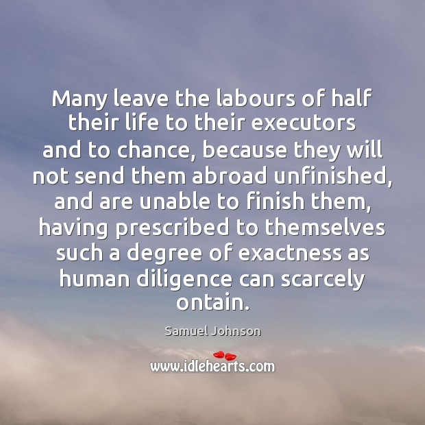 Image, Many leave the labours of half their life to their executors and