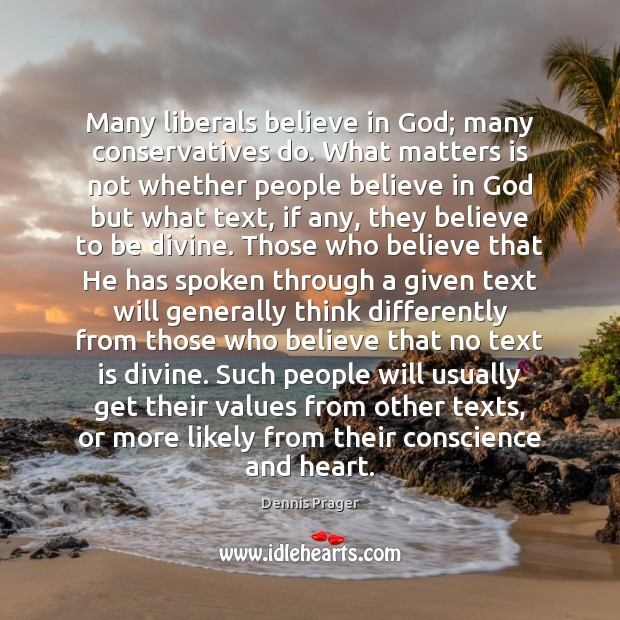 Many liberals believe in God; many conservatives do. What matters is not Image