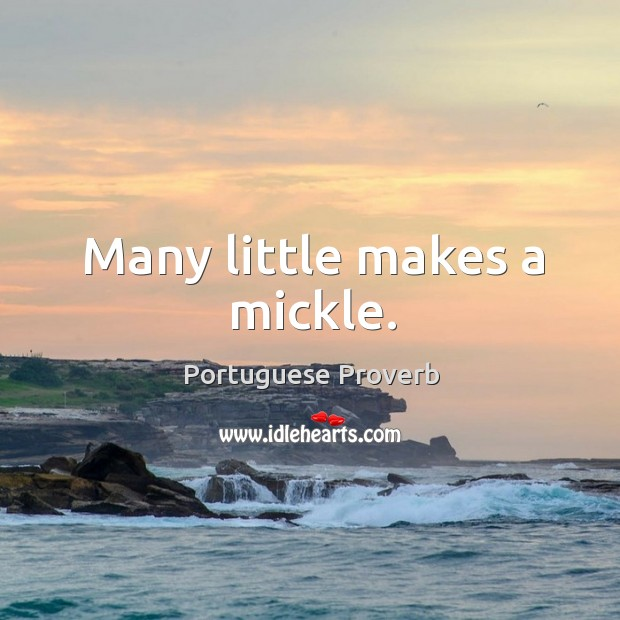 Many little makes a mickle. Image