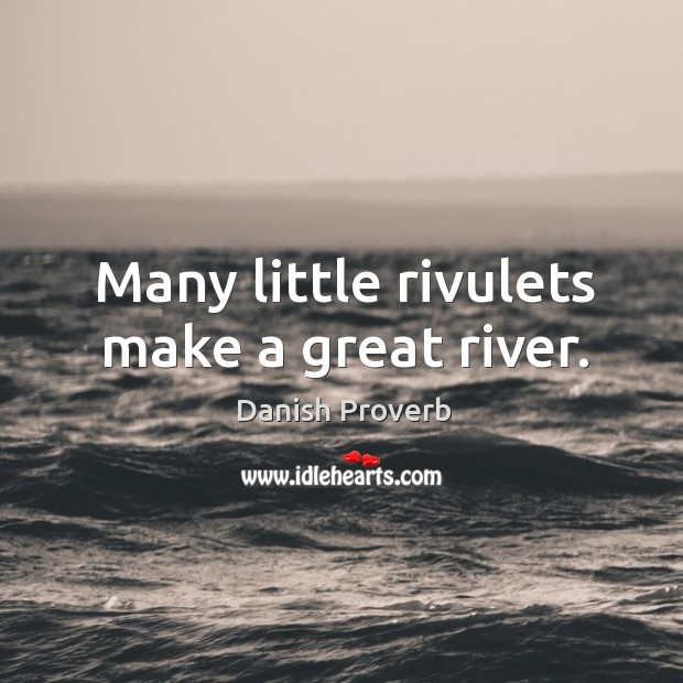 Image, Many little rivulets make a great river.