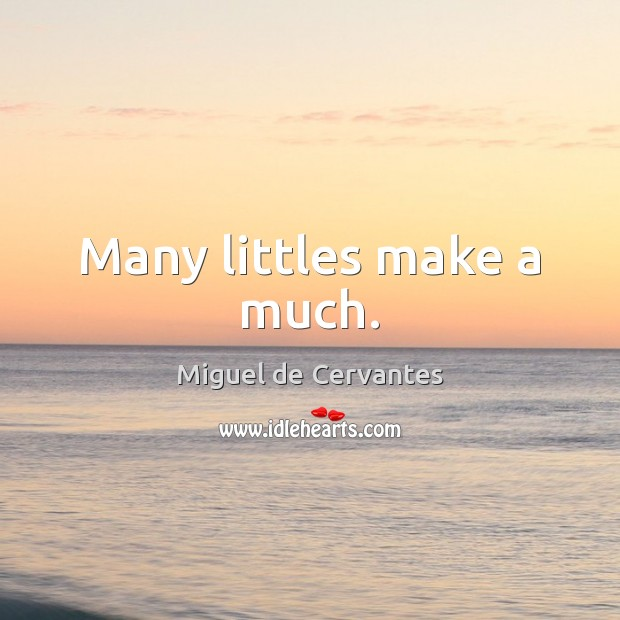 Many littles make a much. Image