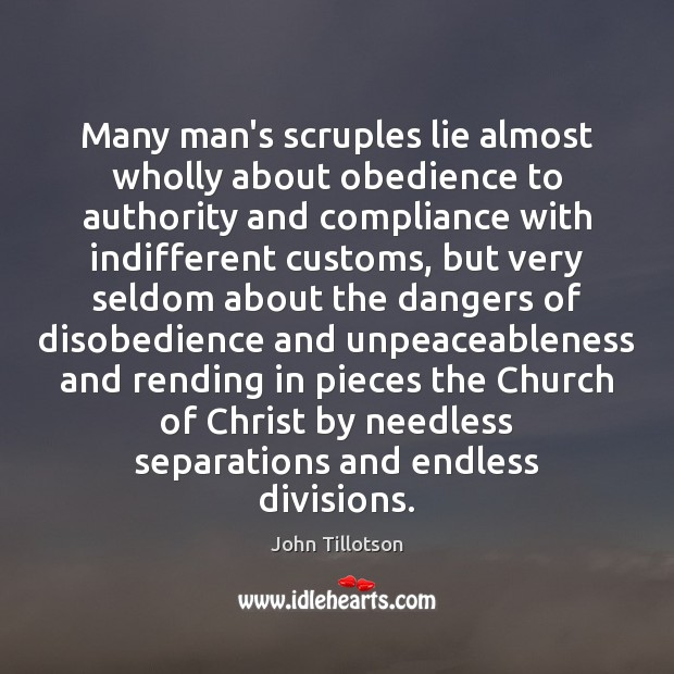 Many man's scruples lie almost wholly about obedience to authority and compliance John Tillotson Picture Quote