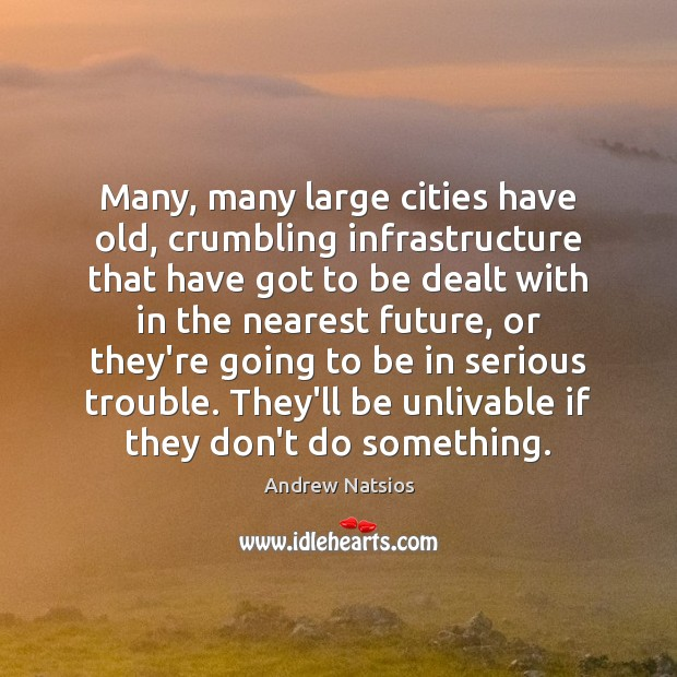 Many, many large cities have old, crumbling infrastructure that have got to Image