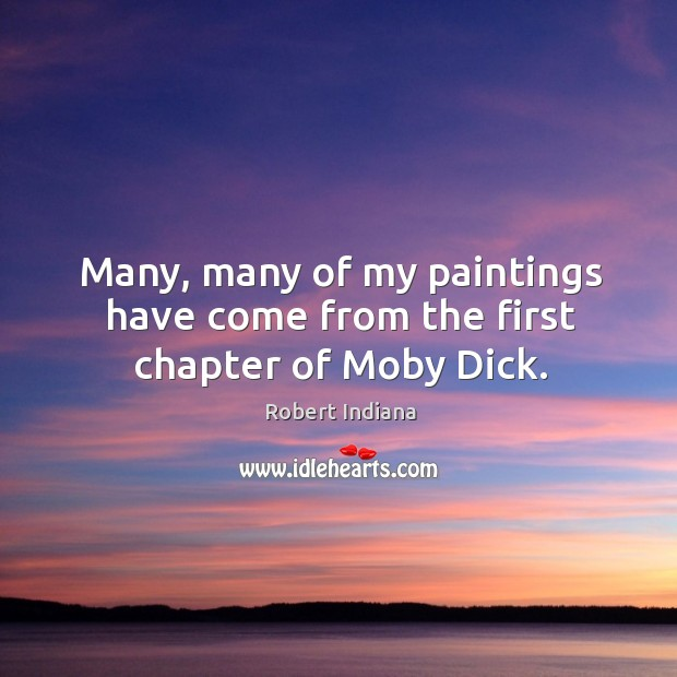 Many, many of my paintings have come from the first chapter of moby dick. Image