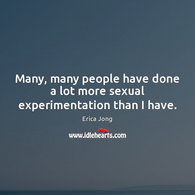Image, Many, many people have done a lot more sexual experimentation than I have.