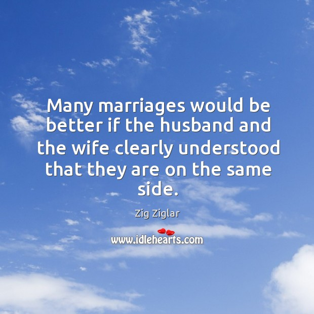 Many marriages would be better if the husband and the wife clearly understood that they are on the same side. Image