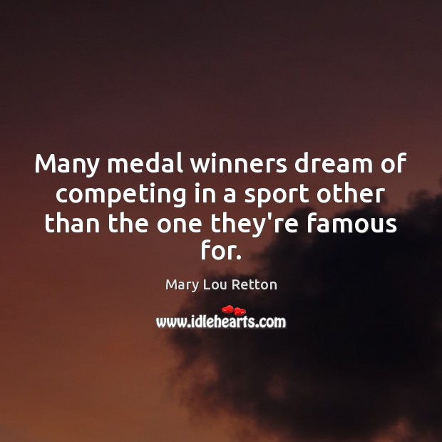 Image, Many medal winners dream of competing in a sport other than the one they're famous for.