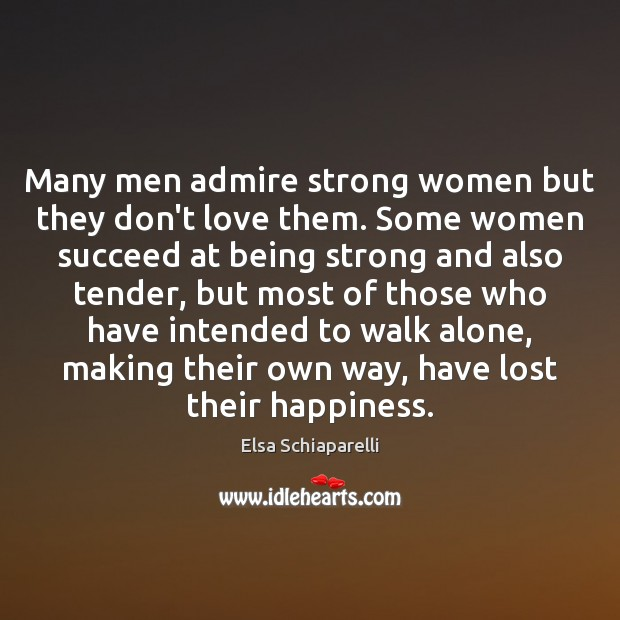 Many men admire strong women but they don't love them. Some women Being Strong Quotes Image