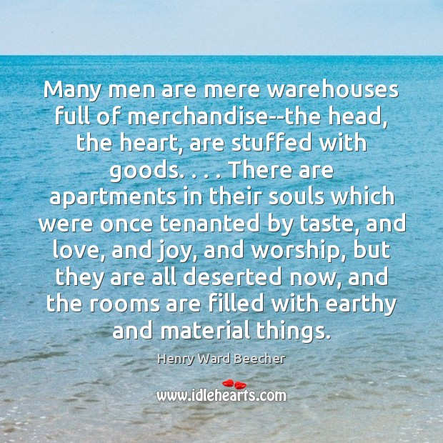 Image, Many men are mere warehouses full of merchandise–the head, the heart, are