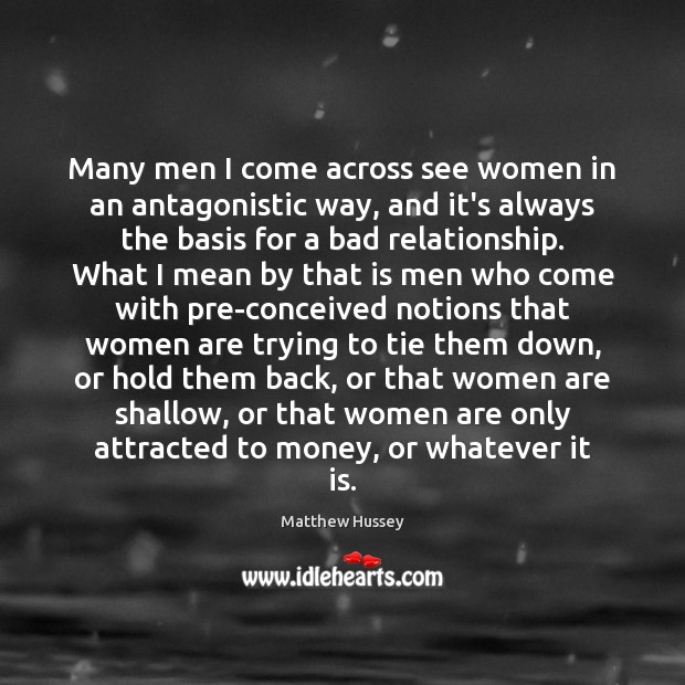 Image, Many men I come across see women in an antagonistic way, and